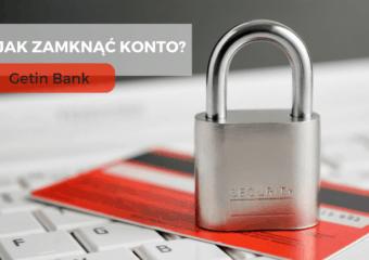 Jak zamknąć konto wGetin Banku?