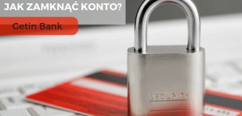 Jak zamknąć konto w Getin Banku?