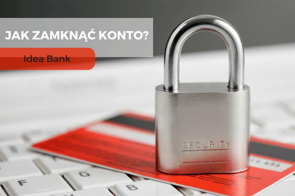 Jak zamknąć konto w Idea Banku?