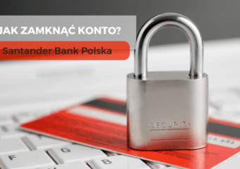 Jak zamknąć konto wSantander Banku Polska?